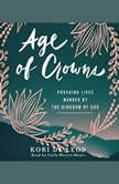 Age of Crowns Pursuing Lives Marked by the Kingdom of God, Kori de Leon