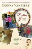 Finding Grace A True Story about Losing Your Way in Life...and Finding It Again, Donna VanLiere