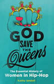 God Save the Queens The Essential History of Women in Hip-Hop, Kathy Iandoli