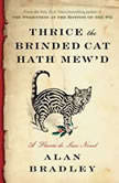 Thrice the Brinded Cat Hath Mew'd A Flavia de Luce Novel, Alan Bradley
