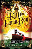 Kill the Farm Boy The Tales of Pell, Kevin Hearne