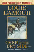 Over on the Dry Side (Louis L'Amour's Lost Treasures) A Novel, Louis L'Amour