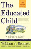 The Educated Child A Parents Guide from Preschool to Eighth Grade, William J. Bennett