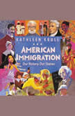 American Immigration: Our History, Our Stories, Kathleen Krull