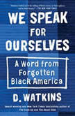 We Speak for Ourselves A Word from Forgotten Black America, D. Watkins
