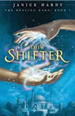The Healing Wars: Book I: The Shifter, Janice Hardy