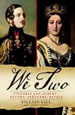 We Two Victoria and Albert: Rulers, Partners, Rivals, Gillian Gill