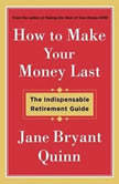 How to Make Your Money Last The Indispensable Retirement Guide, Jane Bryant Quinn