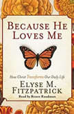 Because He Loves Me How Christ Transforms Our Daily Life, Elyse M. Fitzpatrick