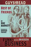 Guys Read: Best of Friends A Story from Guys Read: Funny Business, Mac Barnett