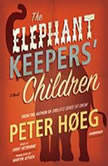 The Elephant Keepers' Children, Peter Heg; Translated by Martin Aitken