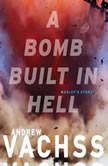 A Bomb Built in Hell, Andrew Vachss