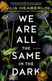 We Are All the Same in the Dark A Novel, Julia Heaberlin