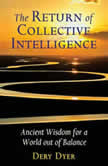 The Return of Collective Intelligence Ancient Wisdom for a World out of Balance, Dery Dyer
