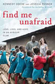 Find Me Unafraid Love, Loss, and Hope in an African Slum, Kennedy Odede