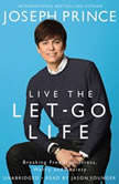 Live the Let-Go Life Breaking Free from Stress, Worry, and Anxiety, Joseph Prince