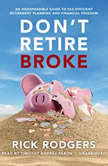 Dont Retire Broke An Indespensible Guide to Tax-Efficient Retirement Planning and Financial Freedom, Rick Rodgers