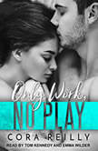 Only Work, No Play, Cora Reilly