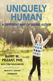 Uniquely Human A Different Way of Seeing Autism, Barry M. Prizant, PhD