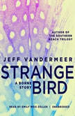 The Strange Bird A Borne Story, Jeff VanderMeer