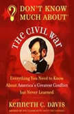 Don't Know Much About the Civil War Don't Know Much About the Civil War, Kenneth C. Davis