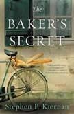 The Baker's Secret A Novel, Stephen P. Kiernan