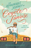 The Remarkable Journey of Coyote Sunrise, Dan Gemeinhart