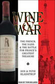 Wine and War The French, the Nazis, and the Battle for France's Greatest Treasure, Don Kladstrup