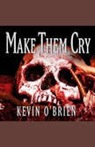 Make Them Cry, Kevin O'Brien