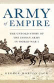 Army of Empire The Untold Story of the Indian Army in World War I, George Morton-Jack