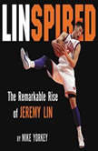 Linspired The Remarkable Rise of Jeremy Lin, Mike Yorkey