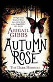 Autumn Rose A Dark Heroine Novel, Abigail Gibbs