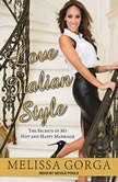 Love Italian Style The Secrets of My Hot and Happy Marriage, Melissa Gorga