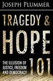 Tragedy and Hope 101: The Illusion of Justice, Freedom, and Democracy, Joseph Plummer