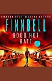 Good Hot Hate A dark, suspense filled detective novel, an addictive psychological thriller with a shocking twist., Finn Bell