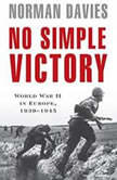 No Simple Victory World War II in Europe, 1939-1945, Norman Davies