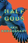 Half Gods, Akil Kumarasamy