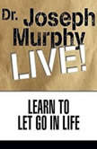 Learn to Let Go in Life Dr. Joseph Murphy LIVE!, Joseph Murphy