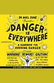 Danger Is Everywhere A Handbook for Avoiding Danger, David O'Doherty
