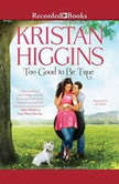 Too Good to Be True, Kristan Higgins