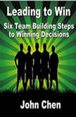 Leading to Win Six Team Building Steps to Winning Decisions, Made for Success