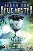 Relic Master: the Lost Heiress, Catherine Fisher