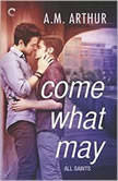 Come What May (All Saints, #1), A.M. Arthur