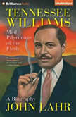 Tennessee Williams Mad Pilgrimage of the Flesh, John Lahr
