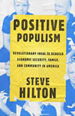 Positive Populism Revolutionary Ideas to Rebuild Economic Security, Family, and Community in  America, Steve Hilton