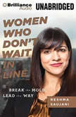 Women Who Don't Wait in Line Break the Mold, Lead the Way, Reshma Saujani