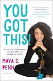You Got This! Unleash Your Awesomeness, Find Your Path, and Change Your World, Maya S. Penn