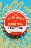 The Lager Queen of Minnesota A Novel, J. Ryan Stradal