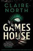 The Gameshouse, Claire North