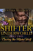 Romance: Shifter Underworld Part Two - Craving the Alpha Wolf Paranormal Fantasy Shifter Billionaire Romance, Cynthia Mendoza